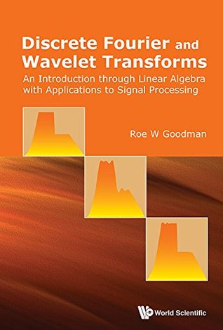 Discrete Fourier and Wavelet Transforms:An Introduction through Linear Algebra with Applications to Signal Processing