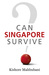Can Singapore Survive? by Kishore Mahbubani