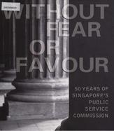 Without Fear Or Favour 50 Years Of Singapore's Public Service Commission