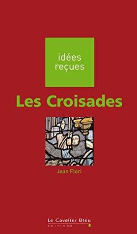 Les Croisades: idées reçues sur les croisades