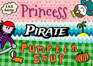 Princess, Pirate, Pumpkin Soup: A Pronunciation Poem Picture Book
