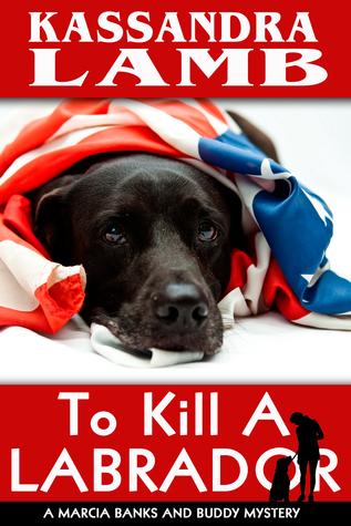 To Kill A Labrador (Marcia Banks and Bud...