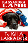 To Kill A Labrador, A Marcia Banks and Buddy Mystery