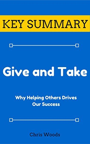 [KEY SUMMARY] Give and Take: Why Helping Others Drives Our Success (Top Rated 30-min Series)