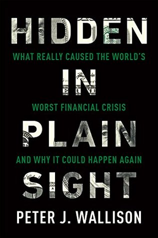 Hidden in Plain Sight: What Really Caused the World's Worst Financial Crisis—and Why It Could Happen Again