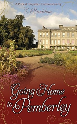 Going Home to Pemberley by E. Bradshaw