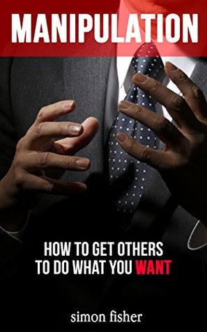 Manipulation: How To Get Others To Do What You Want