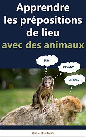 Apprendre les prépositions de lieu avec des animaux: Livre d'images pour enfants (Livres d'éveil et d'apprentissage t. 6)