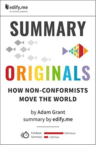 Summary of 'Originals: How Non-Conformists Move the World' by Adam Grant. In-depth, chapter-by-chapter summary.