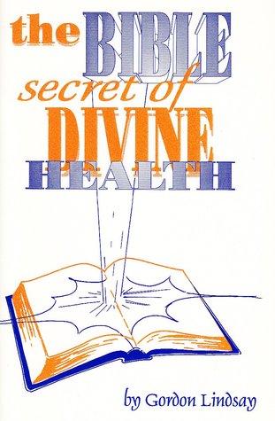 The Bible Secret of Divine Health