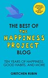 THE BEST OF THE HAPPINESS PROJECT BLOG: Ten Years of Happiness, Good Habits, and More