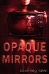 Opaque Mirrors by Courtney Lane