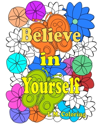 Believe In Yourself An Adult Coloring Book Featuring Positive