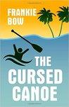 The Cursed Canoe by Frankie Bow