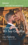 Every Time We Say Goodbye by Liz Flaherty