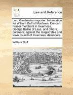 Lord Gardenston reporter. Information for William Duff of Muirtown, Duncan Fraser merchant in Inverness, George Baillie of Leys, and others, pursuers; ... and town council of Inverness, defenders.