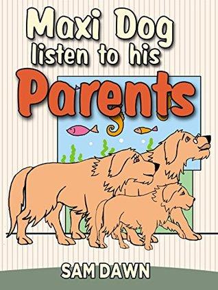 "Children's Books: ""Maxi Dog Listens to His Parents"": Children's Animal Stories: (FREE VIDEO AUDIOBOOK INCLUDED) Children's Books ages 1 -9 (Animal Stories for Children 8)"