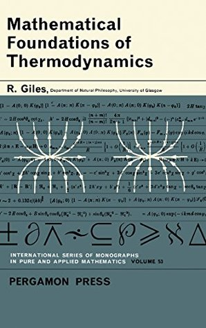 Mathematical Foundations of Thermodynamics: International Series of Monographs on Pure and Applied Mathematics (Pure & Applied Mathematics Monograph)