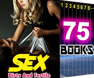 Sex: Dirty And Fertile: 138 Ridiculously Steamy Book Bundle Too Taboo for Tonight...