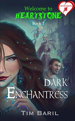 Dark Enchantress (MATURE version) (Welcome to Heartstone (MATURE) Book 1)