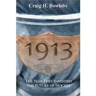 Ebook 1913: The Year They Invented The Future Of Hockey by Craig H. Bowlsby read!