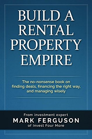 Build a Rental Property Empire by Mark Ferguson