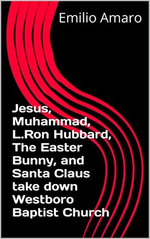 Jesus, Muhammad, L.Ron Hubbard, The Easter Bunny, and Santa Claus take down Westboro Baptist Church