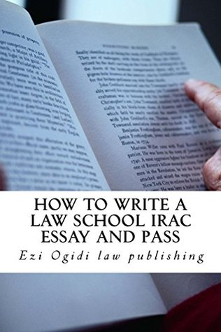 HOW TO WRITE A LAW SCHOOL IRAC ESSAY and Pass (Free Reading Allowed For Prime Members): (e book)