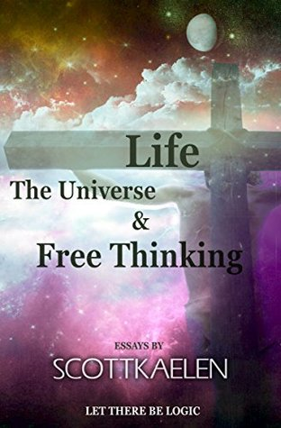 Life, The Universe & Free Thinking: Let There Be Logic