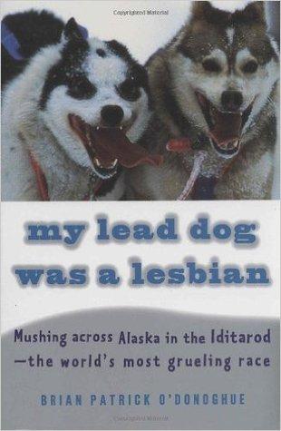 My Lead Dog Was A Lesbian by Brian Patrick O'Donoghue