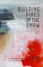 Building Fires in the Snow by Martha Amore