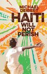 Haiti Will Not Perish: A History since the Earthquake