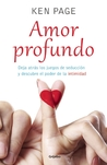 Amor profundo / Deeper Dating: How to Drop the Games of Seduction and Discover the Power of Intimacy