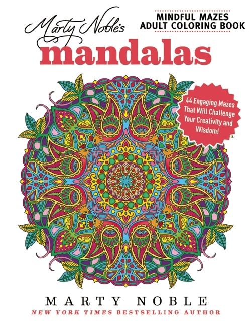 Marty Noble's Mindful Mazes Adult Coloring Book: Mandalas: 48 Engaging Mazes That Will Challenge Your Creativity and Wisdom!