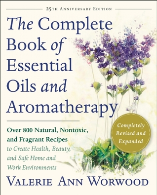 The Complete Book of Essential Oils and Aromatherapy: Over 800 Natural, Nontoxic, and Fragrant Recipes to Create Health, Beauty, and Safe Home and Work Environments EPUB