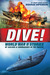 Dive! World War II Stories of Sailors  Submarines in the Pacific: The Incredible Story of U.S. Submarines in WWII