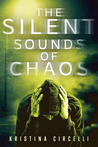 The Silent Sounds of Chaos by Kristina Circelli