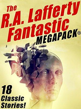 The r.a. lafferty fantastic megapack® by R.A. Lafferty