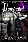 Dominated by the Billionaire - Mistress of the White Room Nos... by Emily Dawn