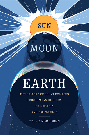Sun, Moon, Earth: The History of Solar Eclipses, from Omens of Doom to Einstein and Exoplanets