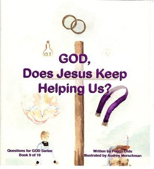 God, Does Jesus Keep Helping Us? (Questions for God, Book 9)