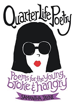 Ebook Quarter Life Poetry: Poems for the Young, Broke and Hangry by Samantha Jayne DOC!
