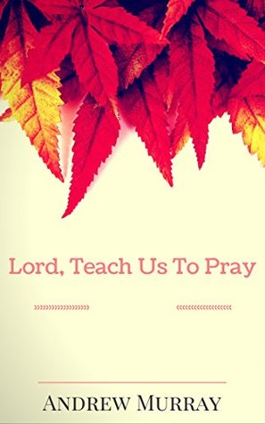 Lord, Teach Us To Pray: By Andrew Murray: Illustrated