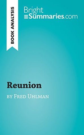 Reunion by Fred Uhlman (Book Analysis): Detailed Summary, Analysis and Reading Guide (BrightSummaries.com)