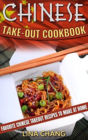Chinese Takeout Cookbook: Favorite Chinese Takeout Recipes to Make at Home