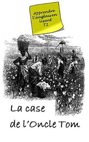 La case de l'Oncle Tom (Annoté): Livre bilingue (Apprendre l'anglais en lisant t. 2)
