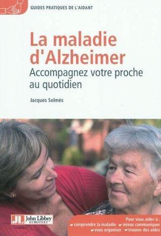 La maladie d'Alzheimer: Accompagnez votre proche au quotidien