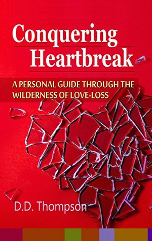 Conquering Heartbreak: A Person Guide Through The Wilderness of Love-Loss
