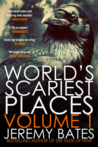 World's Scariest Places: Volume 1 by Jeremy Bates
