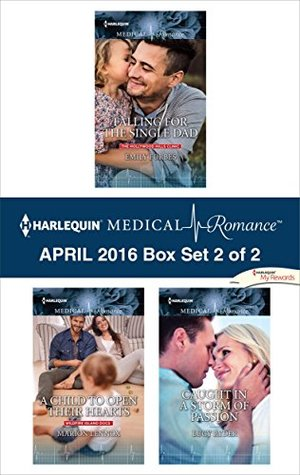 Harlequin Medical Romance April 2016 - Box Set 2 of 2: Falling for the Single Dad\A Child to Open Their Hearts\Caught in a Storm of Passion